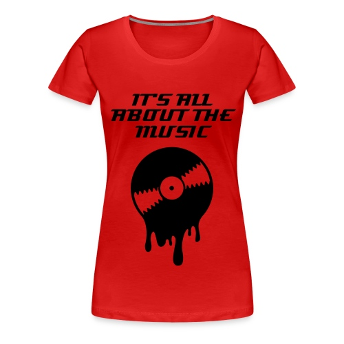 It's All About The Music Atomatic Tee - Women's Premium T-Shirt