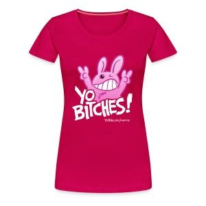 YO BITCHES! Girls - Frauen Premium T-Shirt