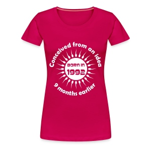 Born in 1992 - Conceived earlier birthday t-shirt - Women's Premium T-Shirt