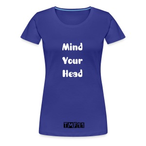 Mind Your Head [W] T-Shirt [Logo] - Women's Premium T-Shirt