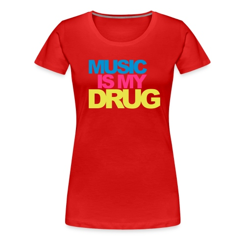 Music is my drug - T-shirt Premium Femme