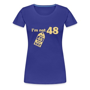 I'm not 48, I'm 48 less VAT - Women's Premium T-Shirt