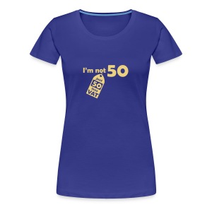I'm not 50, I'm 50 less VAT - Women's Premium T-Shirt
