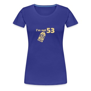 I'm not 53, I'm 53 less VAT - Women's Premium T-Shirt