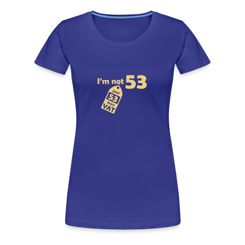 I'm not 53, I'm 53 less VAT - Women's Premium T-Shirt