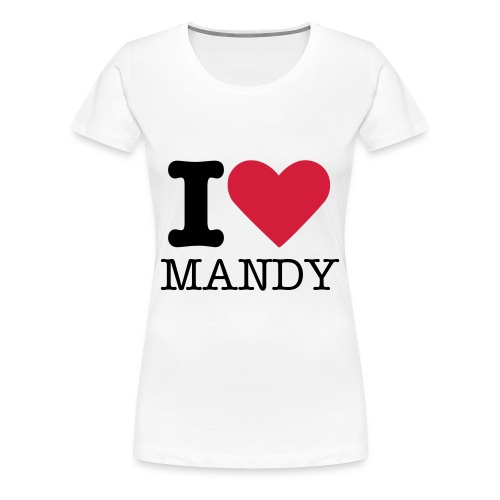Girlie T-Shirt I Love Mandy - Frauen Premium T-Shirt