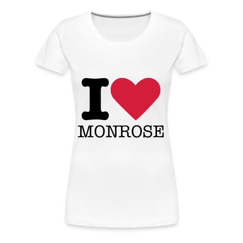 Girlie T-Shirt I Love Monrose - Frauen Premium T-Shirt