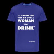 T-Shirts ~ Men's Premium T-Shirt ~ Better Woman Than Drink - Men's T-Shirt