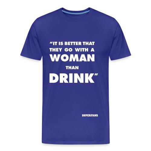 Better Woman Than Drink - Men's T-Shirt - Men's Premium T-Shirt