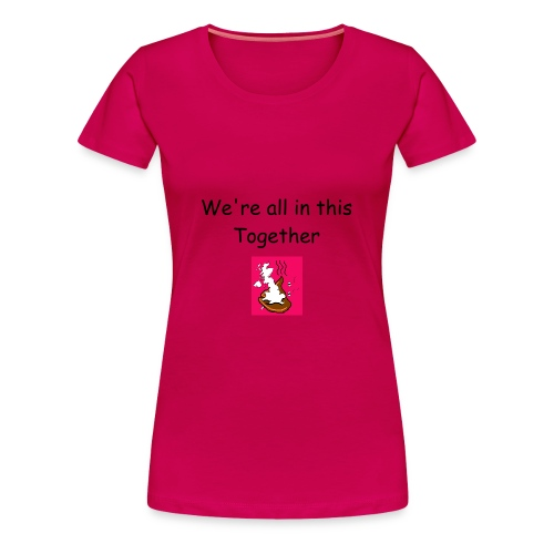 We're all in this together fuschia W - Women's Premium T-Shirt