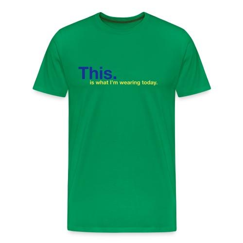 Today! - Men's Premium T-Shirt