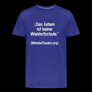 Das Leben ist keine Waldorfschule. (WaldorfLeaks.org) - Männer Premium T-Shirt