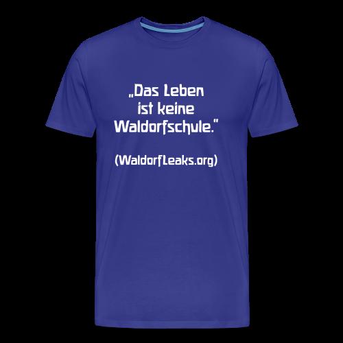 Das Leben ist keine Waldorfschule. (WaldorfLeaks.org) - Men's Premium T-Shirt