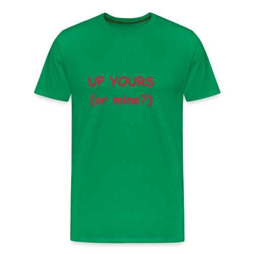 Up yours, or mine? - Men's Premium T-Shirt