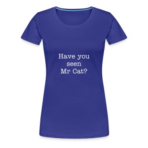 Have you seen Mr Cat? - Women's Premium T-Shirt