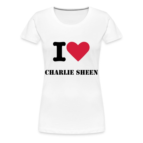 I love Charlie Sheen Female White - Women's Premium T-Shirt