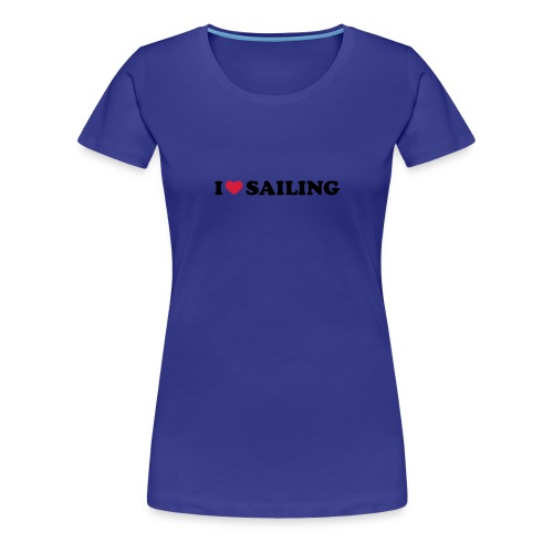 Girlie T-Shirt I Love Sailing  - Frauen Premium T-Shirt