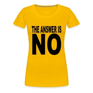 ANSWER IS NO LADIES'S T-SHIRTS - Women's Premium T-Shirt