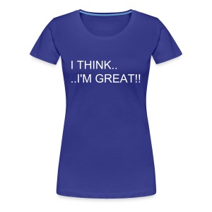 I Think.. ..I'm Great!! - Frauen Premium T-Shirt