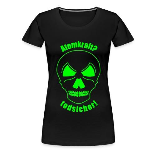 Atomkraft todsicher grün - Frauen Premium T-Shirt