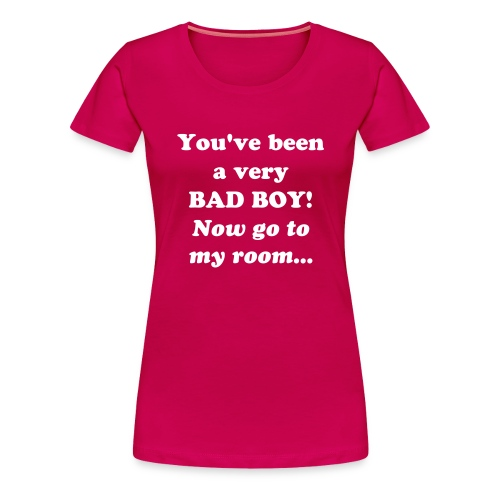 Bad Boy! - Women's Premium T-Shirt