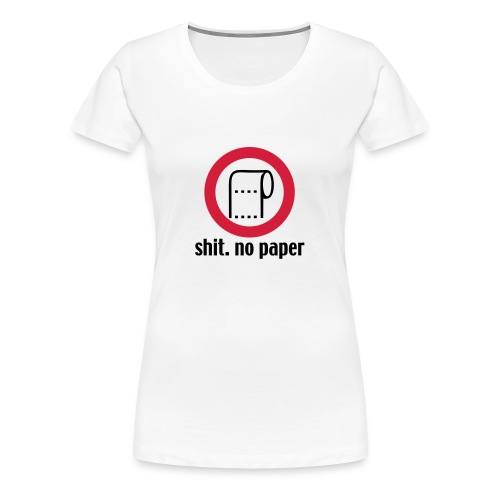 Shit. No Paper. - Frauen Premium T-Shirt
