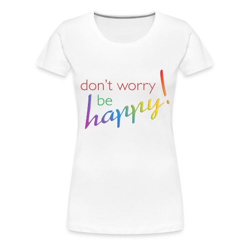 Be happy! - Frauen Premium T-Shirt
