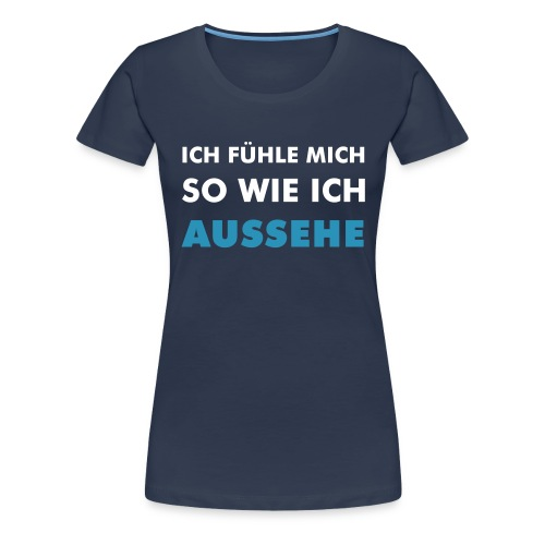 Aussehen - Frauen Premium T-Shirt - Frauen Premium T-Shirt