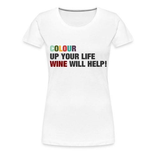 Colour up your Life - Frauen Premium T-Shirt