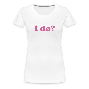 Ladies Hen Party Tshirt with glitter I do? text on front  - Women's Premium T-Shirt