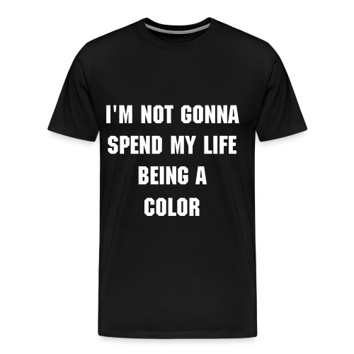 I'm not gonna spend my life being a color - Männer - Weiß/Schwarz - Männer Premium T-Shirt