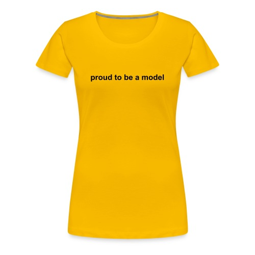 proud to be a model - Frauen Premium T-Shirt