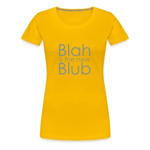 Blah is the new Blub - Frauen Premium T-Shirt