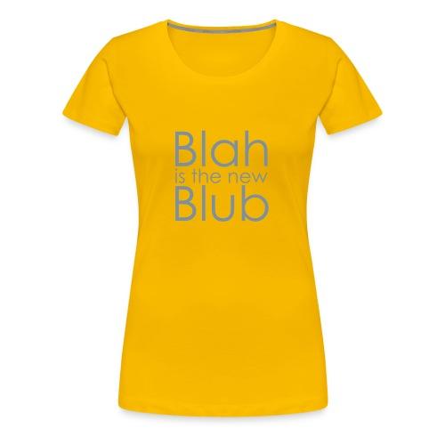 Blah is the new Blub - Frauen Premium T-Shirt