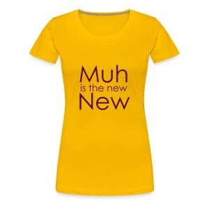 MuhNewNew - Frauen Premium T-Shirt