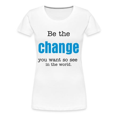 change - Frauen Premium T-Shirt