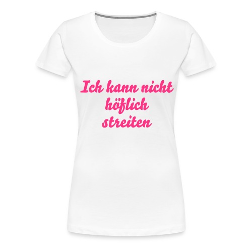 Streiten/Big Ladies - Frauen Premium T-Shirt