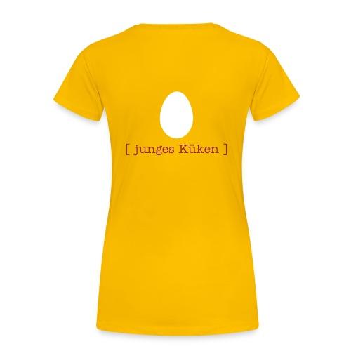 Girlie Shirt junges Küken Ei Ostern Tiershirt Shirt Tiermotiv DRUCK HINTEN - Frauen Premium T-Shirt