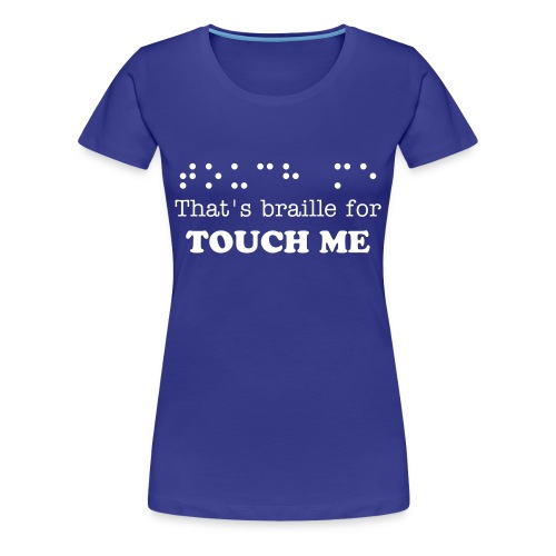 Braille for touch me - Women's Premium T-Shirt