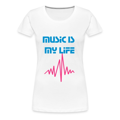 Music is my Life - Frauen Premium T-Shirt