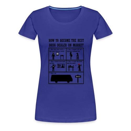 Breaking Bad - how to become the best drug dealer on market - Camiseta premium mujer