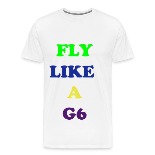 Fly like a G6 - T-shirt Premium Homme