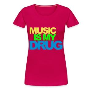 MUSIC IS MY DRUG - Women's Premium T-Shirt