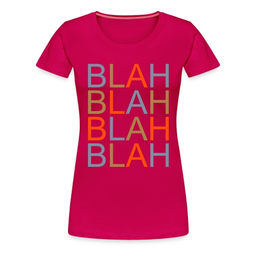 blah - Women's Premium T-Shirt