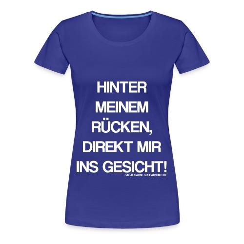 Ins Gesicht. - Frauen Premium T-Shirt