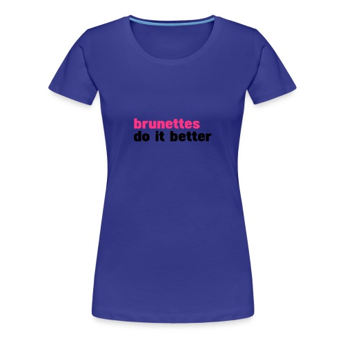 Brunettes do it better - T-shirt Premium Femme
