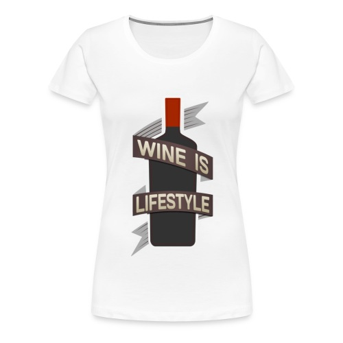 Wine is Lifestyle - Frauen Premium T-Shirt