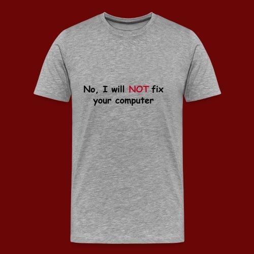 No, I will not fix your computer - Men's Premium T-Shirt