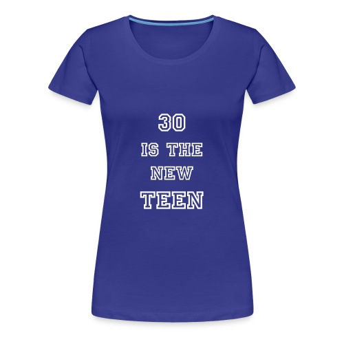 the new 30 - Women's Premium T-Shirt