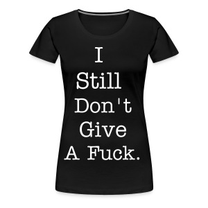 Vrouwen I Still Don't Give A Fuck. - Vrouwen Premium T-shirt